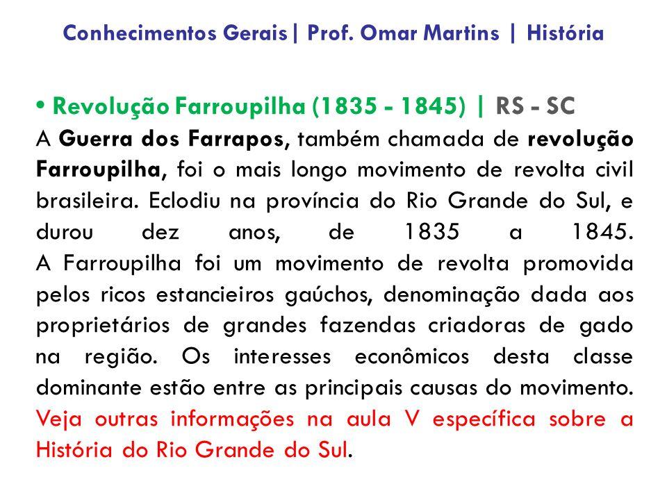 Revolução Farroupilha (1835 - 1845) | RS - SC A Guerra dos Farrapos, também chamada de revolução Farroupilha, foi o mais longo movimento de revolta ci