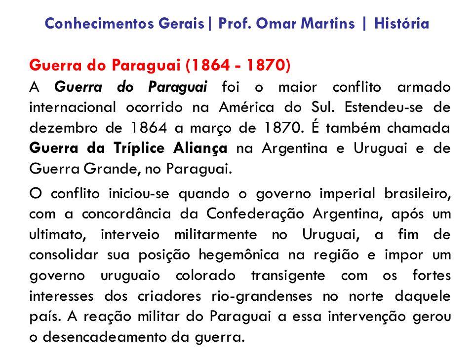 Guerra do Paraguai (1864 - 1870) A Guerra do Paraguai foi o maior conflito armado internacional ocorrido na América do Sul. Estendeu-se de dezembro de