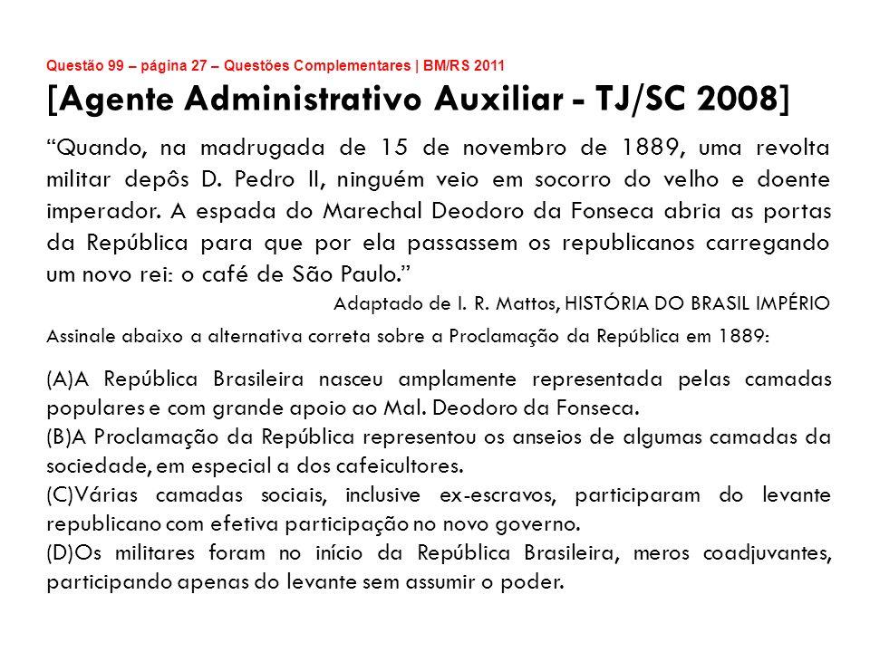 Questão 99 – página 27 – Questões Complementares | BM/RS 2011 [Agente Administrativo Auxiliar - TJ/SC 2008] Quando, na madrugada de 15 de novembro de