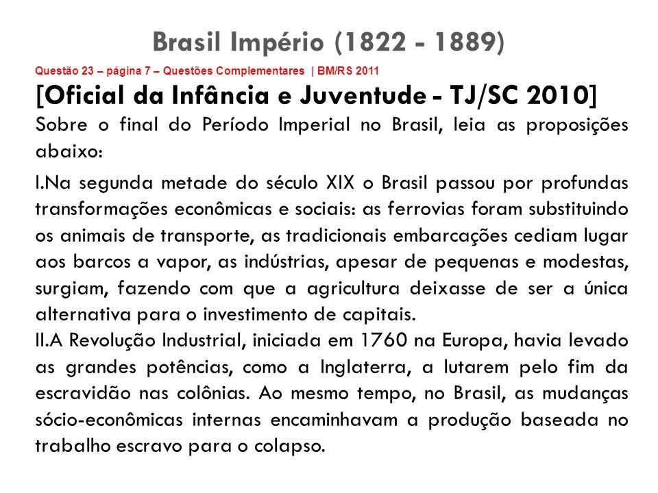 Questão 23 – página 7 – Questões Complementares | BM/RS 2011 [Oficial da Infância e Juventude - TJ/SC 2010] Sobre o final do Período Imperial no Brasi