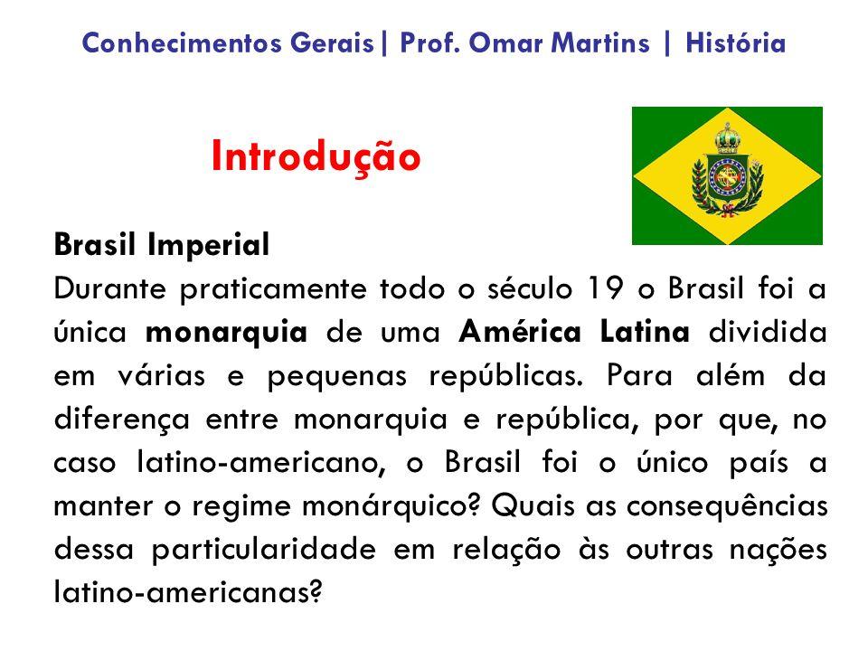 Introdução Brasil Imperial Durante praticamente todo o século 19 o Brasil foi a única monarquia de uma América Latina dividida em várias e pequenas re