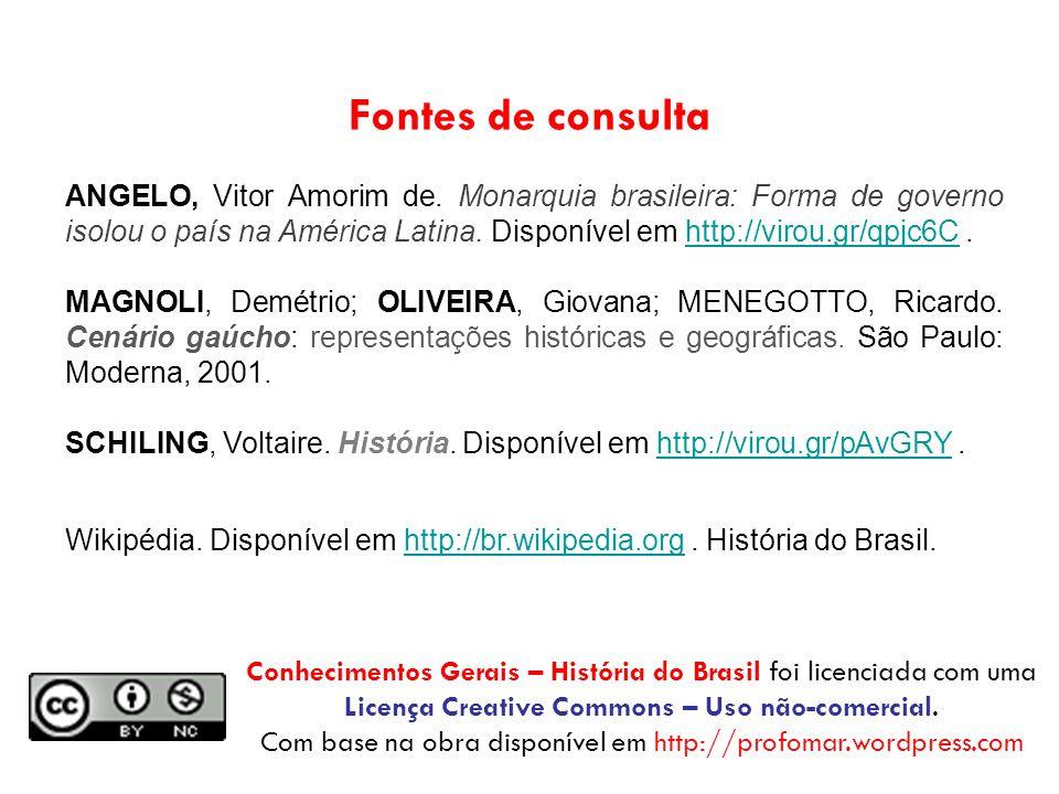 Fontes de consulta ANGELO, Vitor Amorim de. Monarquia brasileira: Forma de governo isolou o país na América Latina. Disponível em http://virou.gr/qpjc