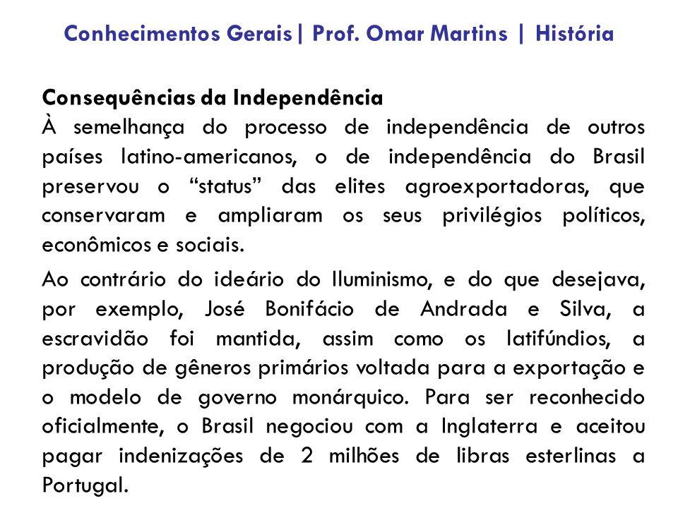Consequências da Independência À semelhança do processo de independência de outros países latino-americanos, o de independência do Brasil preservou o