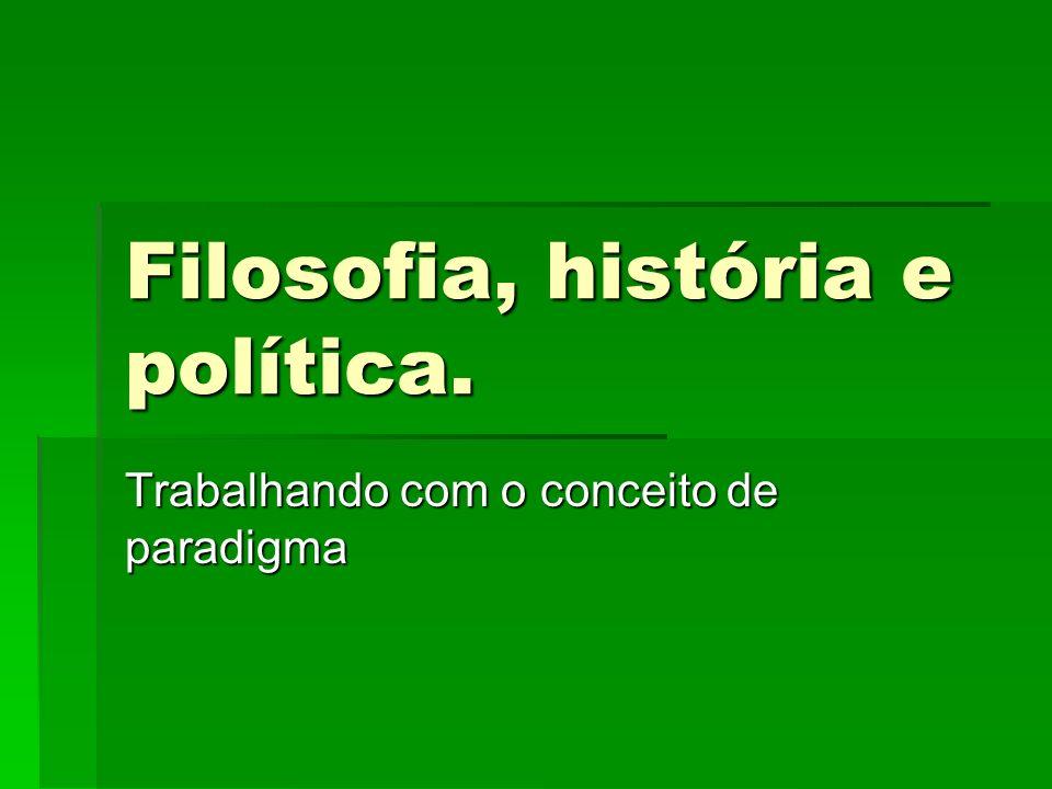 Filosofia, história e política. Trabalhando com o conceito de paradigma