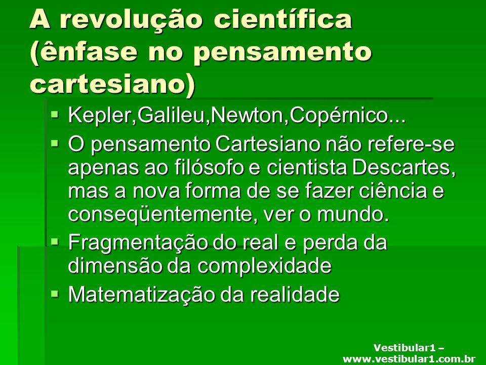 Vestibular1 – www.vestibular1.com.br A revolução científica (ênfase no pensamento cartesiano) Kepler,Galileu,Newton,Copérnico...