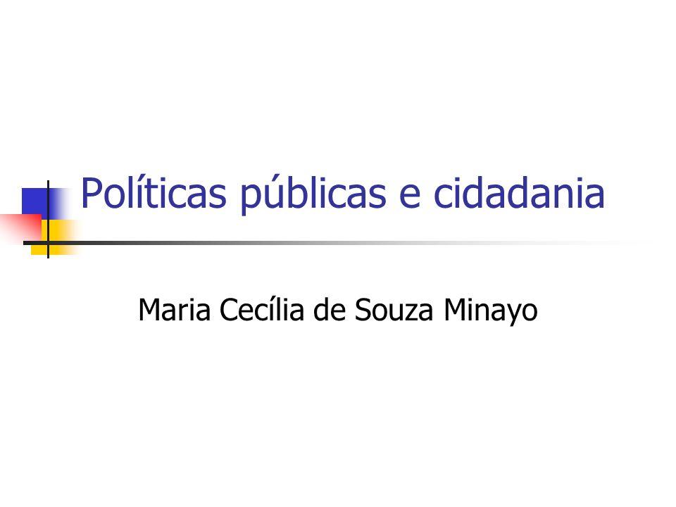 Políticas públicas e cidadania Maria Cecília de Souza Minayo