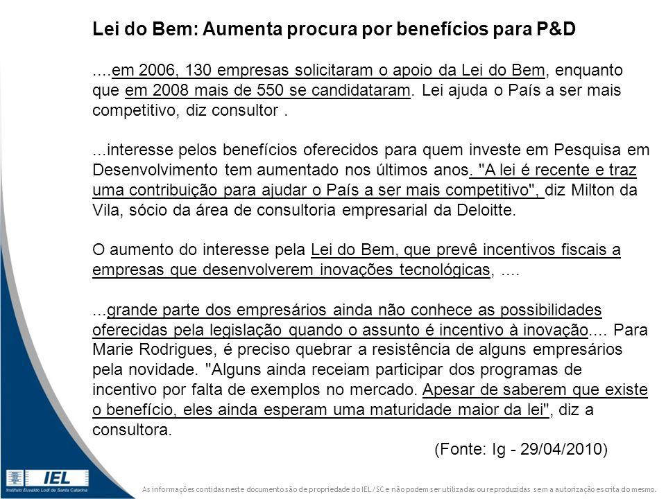 Lei do Bem: Aumenta procura por benefícios para P&D....em 2006, 130 empresas solicitaram o apoio da Lei do Bem, enquanto que em 2008 mais de 550 se ca