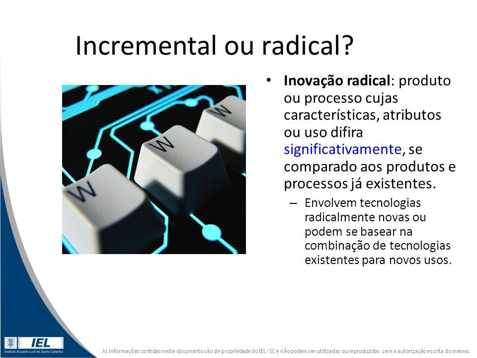 Incremental ou radical? Inovação radical: produto ou processo cujas características, atributos ou uso difira significativamente, se comparado aos prod