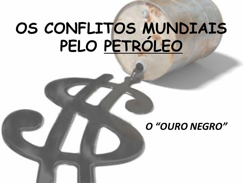 OS CONFLITOS MUNDIAIS PELO PETRÓLEO O OURO NEGRO