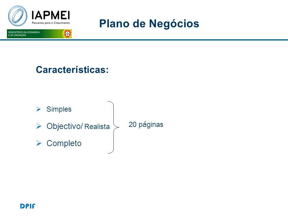 Plano de Negócios Características: Simples Objectivo/ Realista Completo 20 p á ginas DPIF