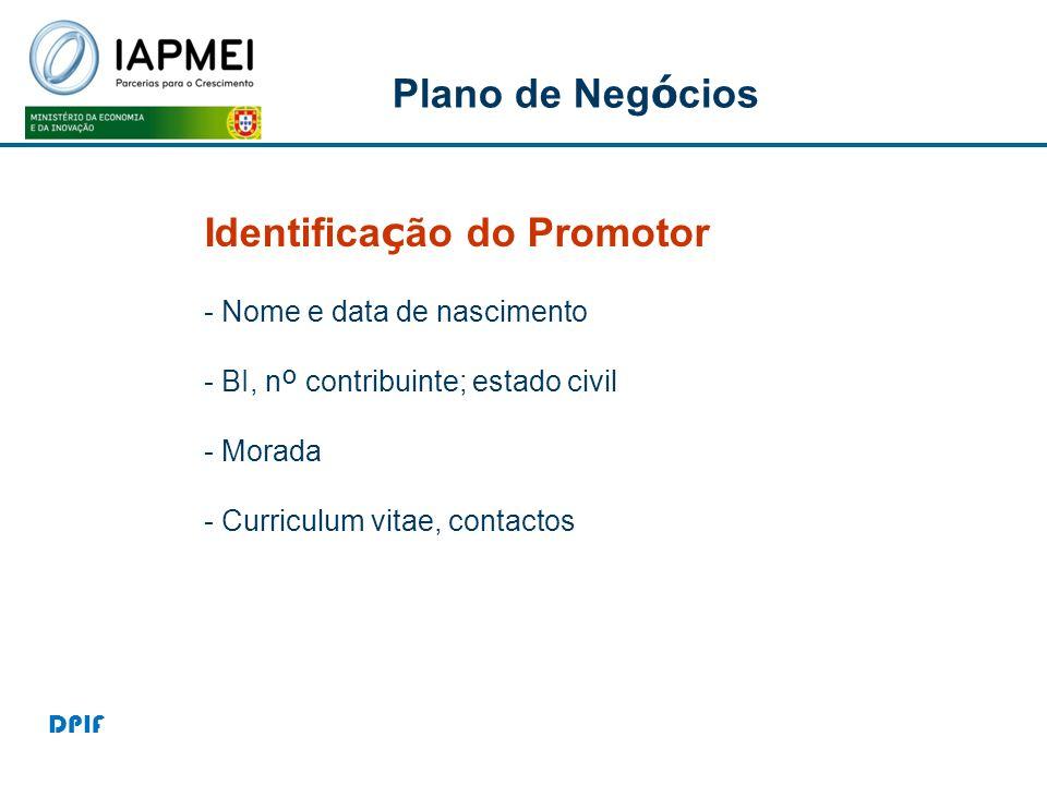 Plano de Neg ó cios Identifica ç ão do Promotor - Nome e data de nascimento - BI, n º contribuinte; estado civil - Morada - Curriculum vitae, contacto