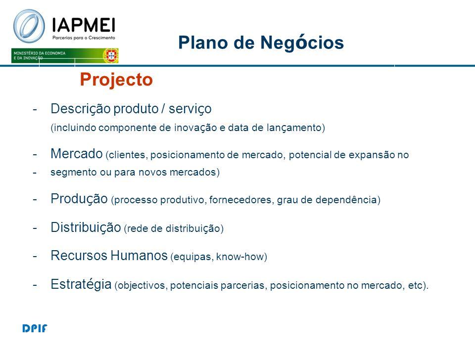 Plano de Neg ó cios Projecto -Descri ç ão produto / servi ç o (incluindo componente de inova ç ão e data de lan ç amento) -Mercado (clientes, posicion