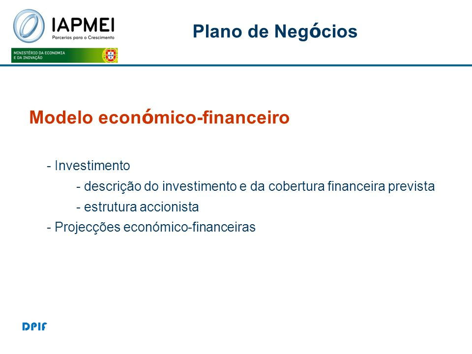 Modelo econ ó mico-financeiro - Investimento - descrição do investimento e da cobertura financeira prevista - estrutura accionista - Projecções económ