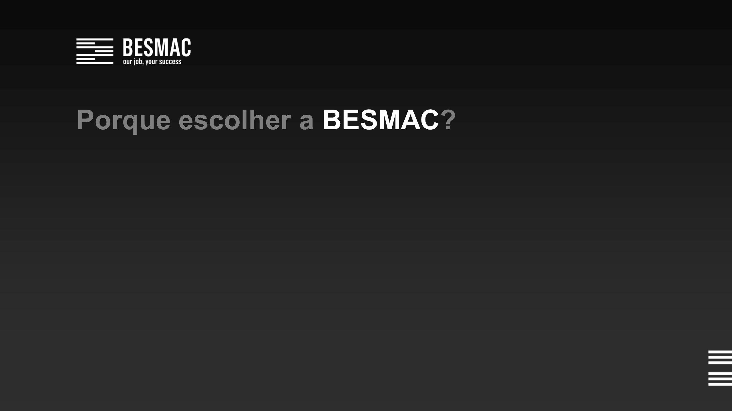 Porque escolher a BESMAC