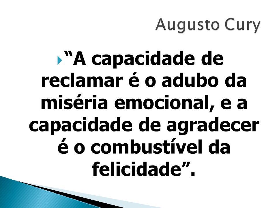 A capacidade de reclamar é o adubo da miséria emocional, e a capacidade de agradecer é o combustível da felicidade.