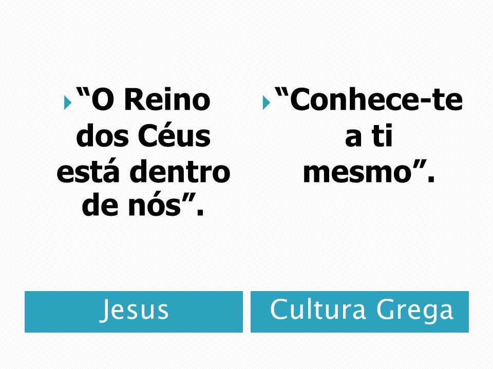 JesusCultura Grega O Reino dos Céus está dentro de nós. Conhece-te a ti mesmo.