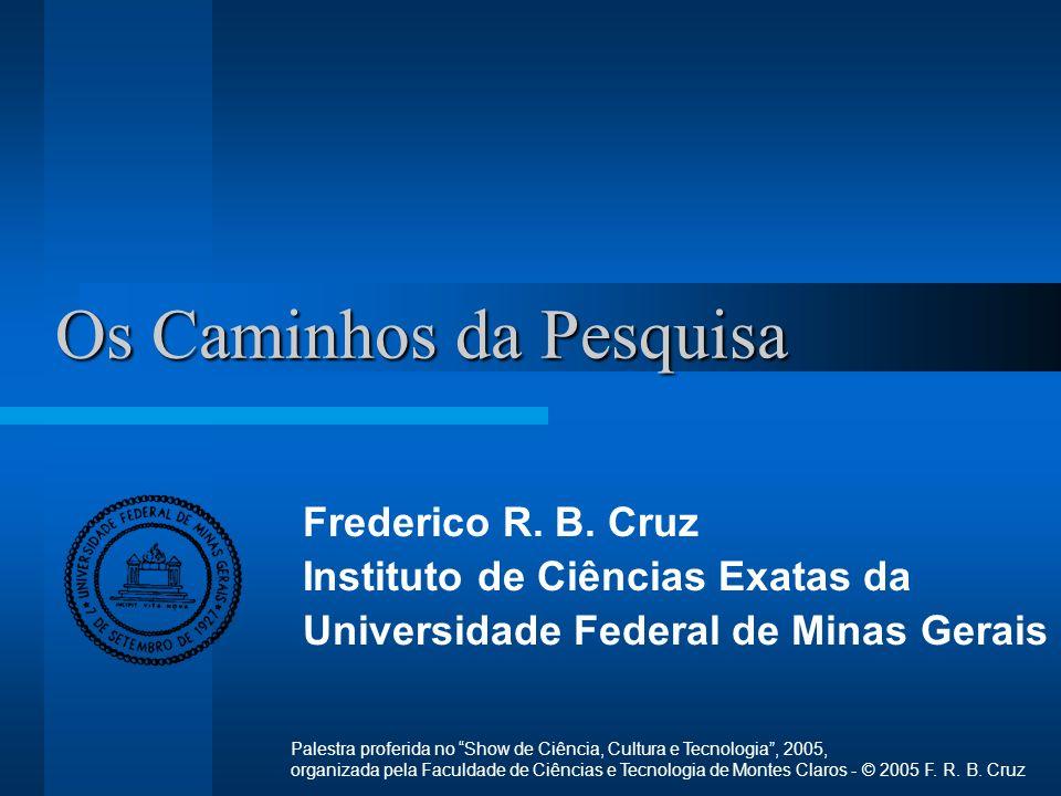 Os Caminhos da Pesquisa Frederico R.B.