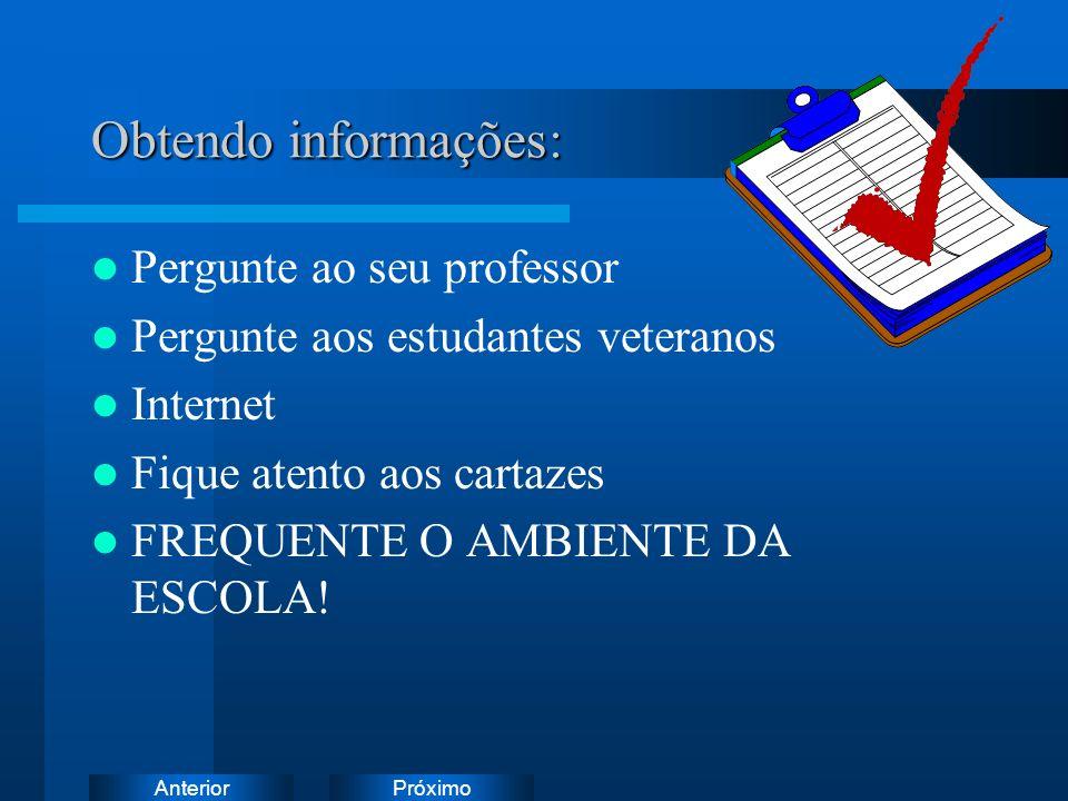 PróximoAnterior Obtendo informações: Pergunte ao seu professor Pergunte aos estudantes veteranos Internet Fique atento aos cartazes FREQUENTE O AMBIENTE DA ESCOLA!