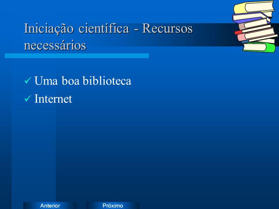 PróximoAnterior Iniciação científica - Recursos necessários Uma boa biblioteca Internet