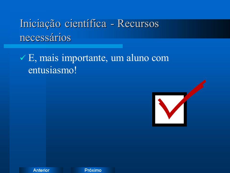 PróximoAnterior Iniciação científica - Recursos necessários E, mais importante, um aluno com entusiasmo!