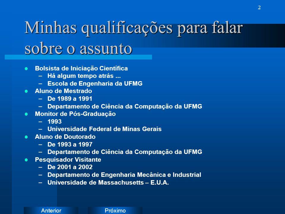 PróximoAnterior 2 Minhas qualificações para falar sobre o assunto Bolsista de Iniciação Científica –Há algum tempo atrás...