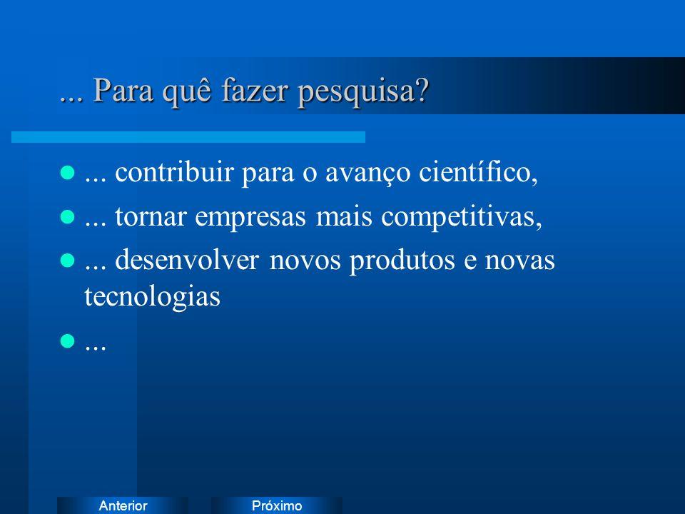 PróximoAnterior...Para quê fazer pesquisa?... contribuir para o avanço científico,...