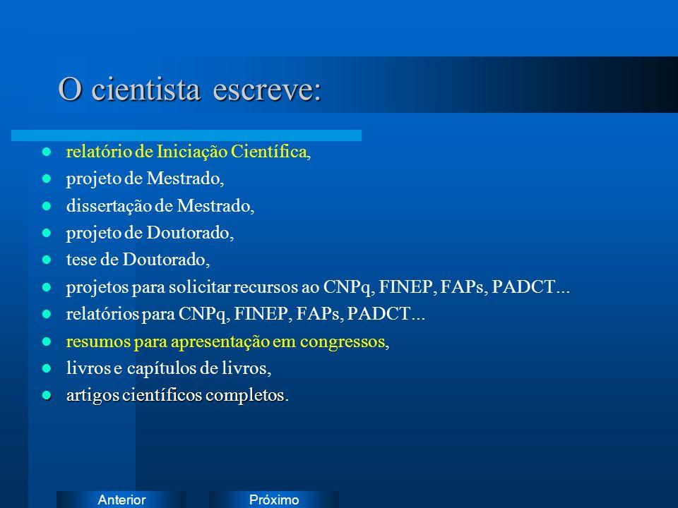 PróximoAnterior O cientista escreve: relatório de Iniciação Científica, projeto de Mestrado, dissertação de Mestrado, projeto de Doutorado, tese de Doutorado, projetos para solicitar recursos ao CNPq, FINEP, FAPs, PADCT...