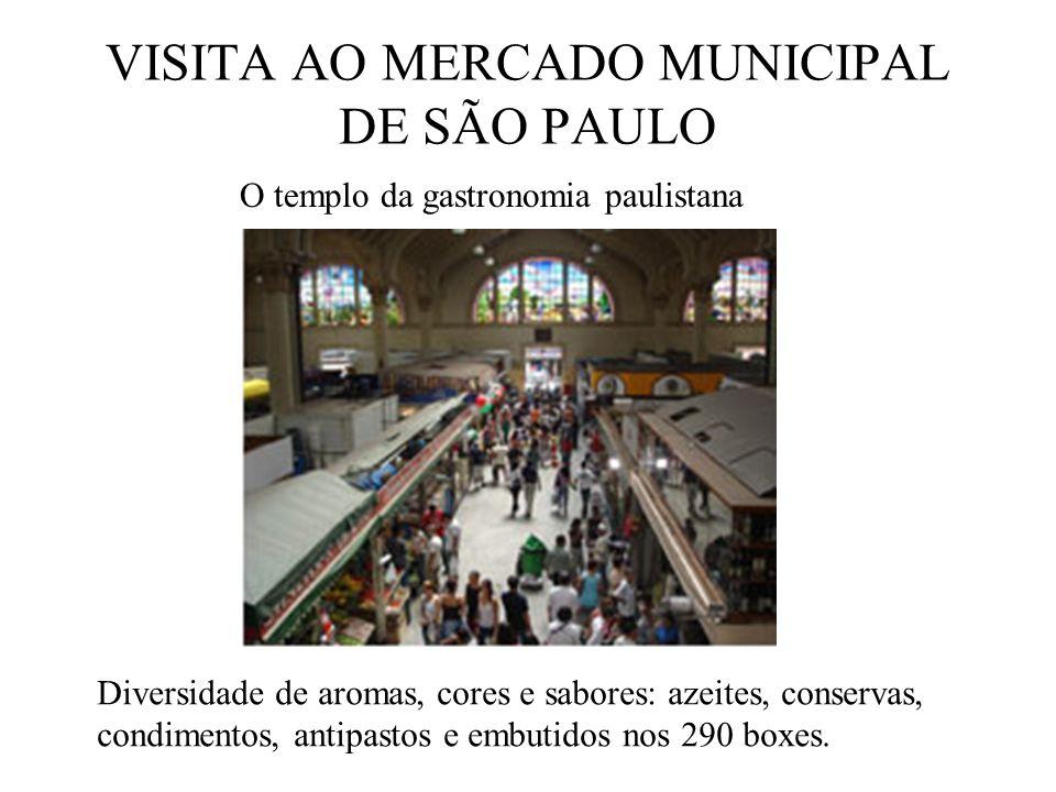 VISITA AO MERCADO MUNICIPAL DE SÃO PAULO O templo da gastronomia paulistana Diversidade de aromas, cores e sabores: azeites, conservas, condimentos, antipastos e embutidos nos 290 boxes.