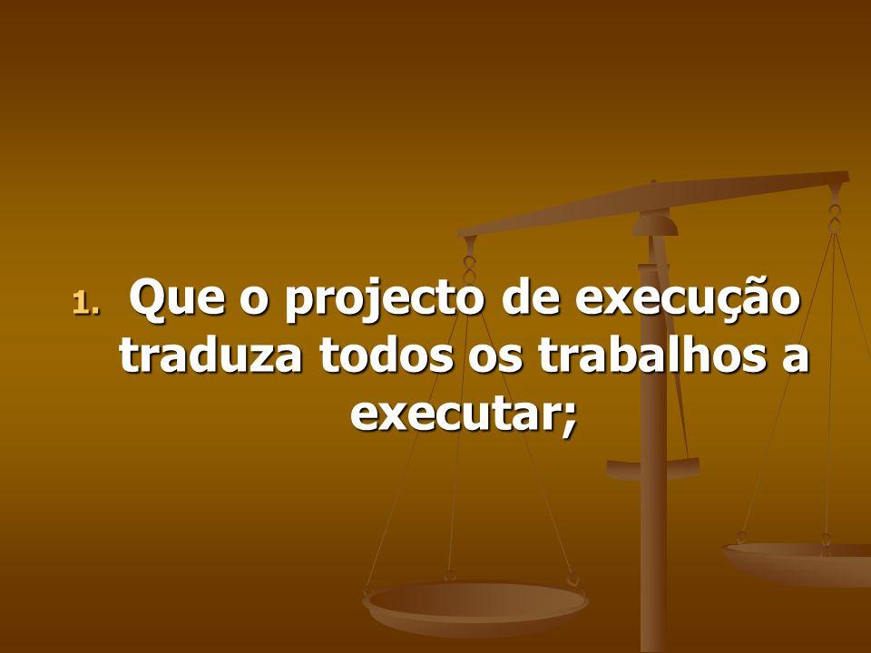 1. Que o projecto de execução traduza todos os trabalhos a executar;