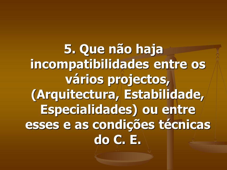 5. Que não haja incompatibilidades entre os vários projectos, (Arquitectura, Estabilidade, Especialidades) ou entre esses e as condições técnicas do C