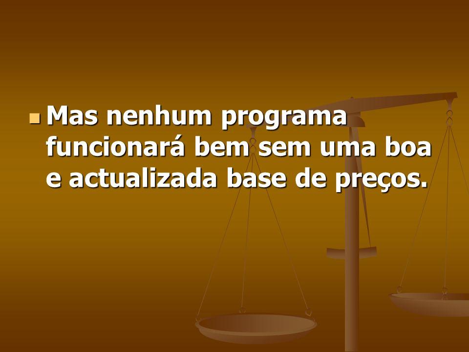 Mas nenhum programa funcionará bem sem uma boa e actualizada base de preços.