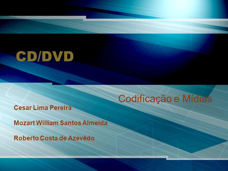 CD/DVD Codificação e Mídias Cesar Lima Pereira Mozart William Santos Almeida Roberto Costa de Azevêdo