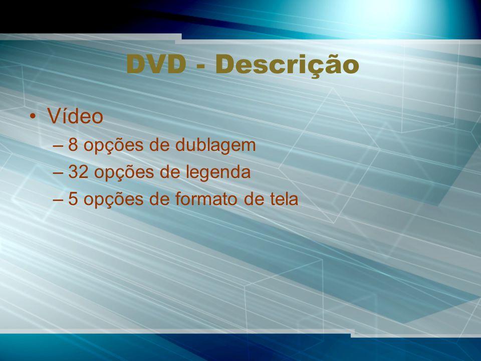DVD - Descrição Vídeo –8 opções de dublagem –32 opções de legenda –5 opções de formato de tela