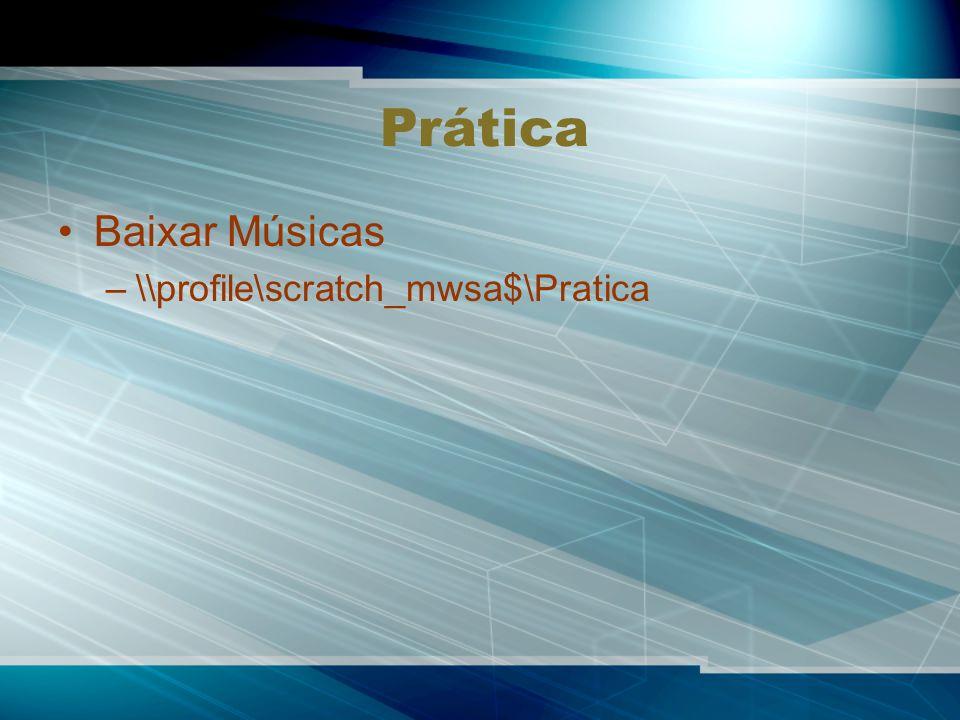 Prática Baixar Músicas –\\profile\scratch_mwsa$\Pratica