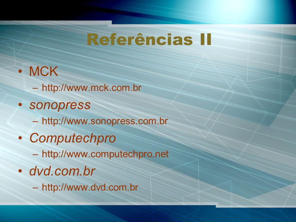 Referências II MCK –http://www.mck.com.br sonopress –http://www.sonopress.com.br Computechpro –http://www.computechpro.net dvd.com.br –http://www.dvd.com.br