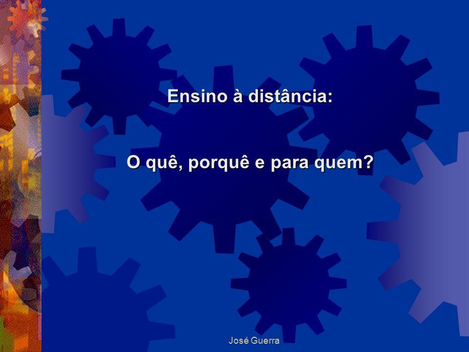 José Guerra Ensino à distância: O quê, porquê e para quem?
