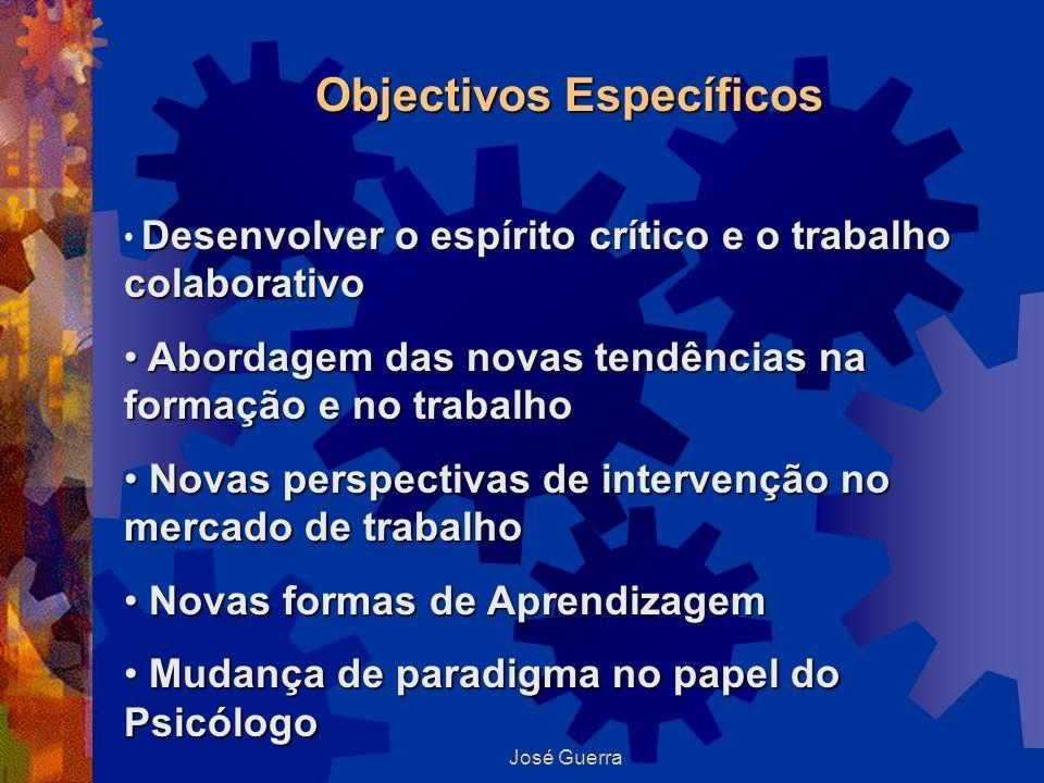 José Guerra Objectivos Específicos Desenvolver o espírito crítico e o trabalho colaborativo Abordagem das novas tendências na formação e no trabalho A