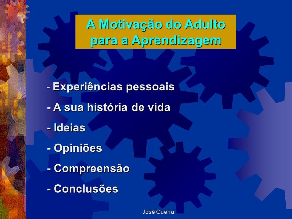 José Guerra Experiências pessoais - Experiências pessoais - A sua história de vida - Ideias - Opiniões - Compreensão - Conclusões A Motivação do Adult