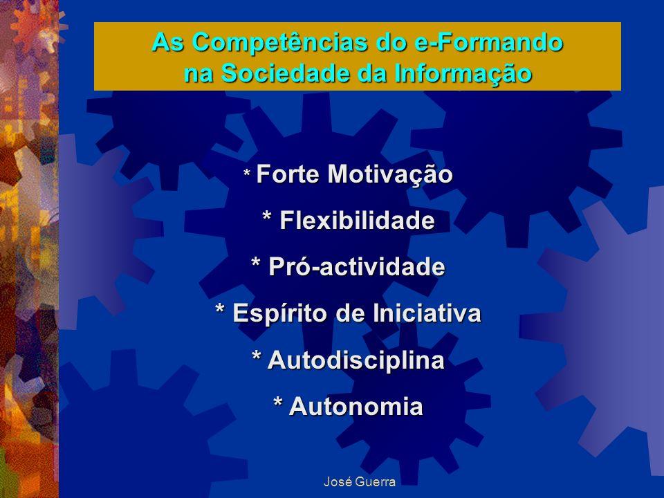 José Guerra As Competências do e-Formando na Sociedade da Informação * Forte Motivação * Flexibilidade * Pró-actividade * Espírito de Iniciativa * Aut