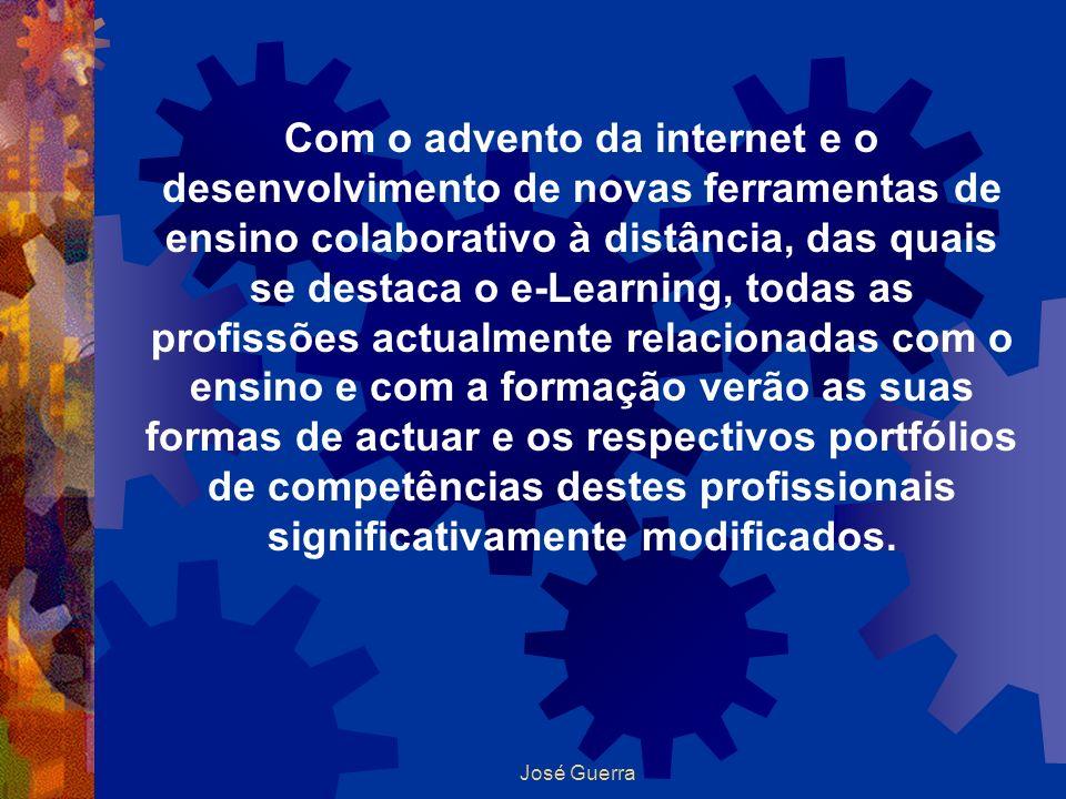 José Guerra Com o advento da internet e o desenvolvimento de novas ferramentas de ensino colaborativo à distância, das quais se destaca o e-Learning,