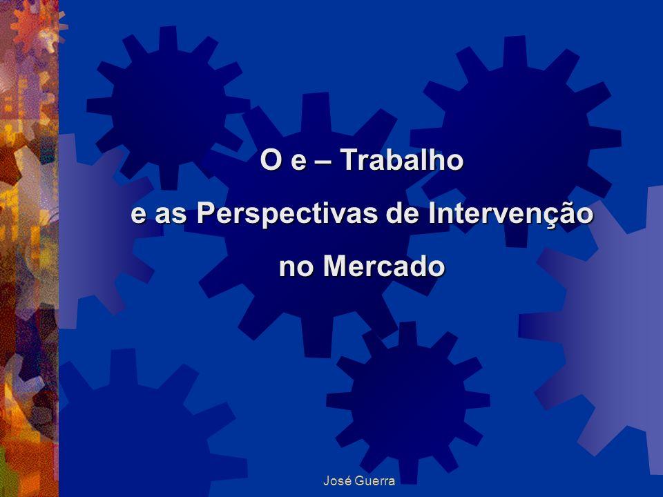 José Guerra O e – Trabalho e as Perspectivas de Intervenção no Mercado