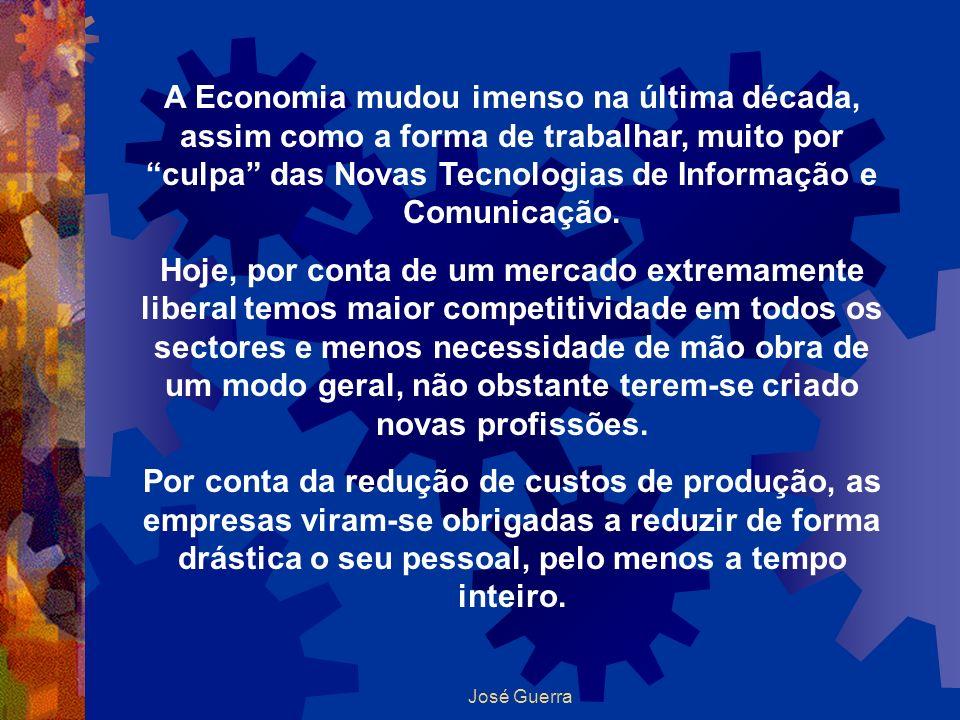 José Guerra A Economia mudou imenso na última década, assim como a forma de trabalhar, muito por culpa das Novas Tecnologias de Informação e Comunicaç