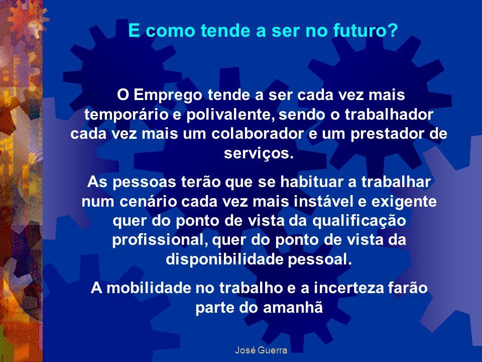 José Guerra E como tende a ser no futuro? O Emprego tende a ser cada vez mais temporário e polivalente, sendo o trabalhador cada vez mais um colaborad