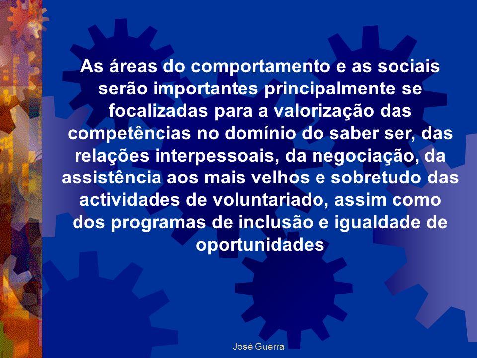 José Guerra As áreas do comportamento e as sociais serão importantes principalmente se focalizadas para a valorização das competências no domínio do s