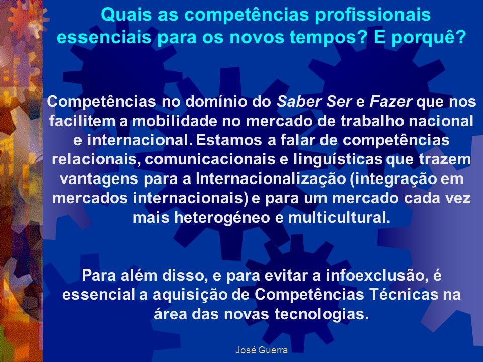 José Guerra Quais as competências profissionais essenciais para os novos tempos? E porquê? Competências no domínio do Saber Ser e Fazer que nos facili
