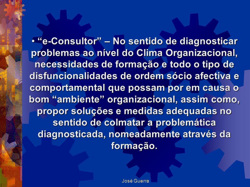 José Guerra e-Consultor – No sentido de diagnosticar problemas ao nível do Clima Organizacional, necessidades de formação e todo o tipo de disfunciona