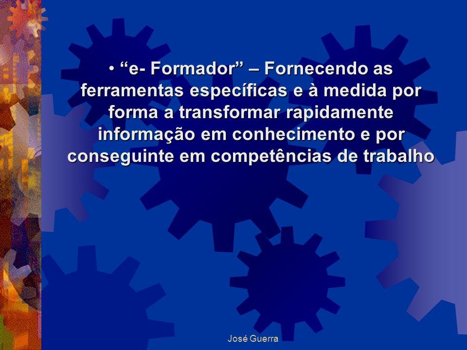 José Guerra e- Formador – Fornecendo as ferramentas específicas e à medida por forma a transformar rapidamente informação em conhecimento e por conseg