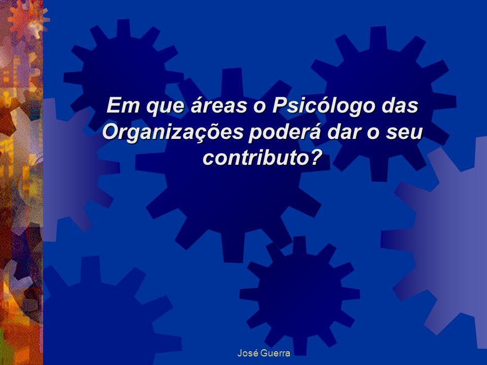 José Guerra Em que áreas o Psicólogo das Organizações poderá dar o seu contributo?