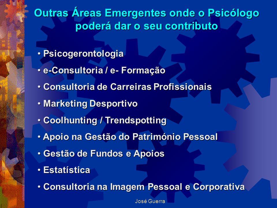 José Guerra Outras Áreas Emergentes onde o Psicólogo poderá dar o seu contributo Psicogerontologia Psicogerontologia e-Consultoria / e- Formação e-Con