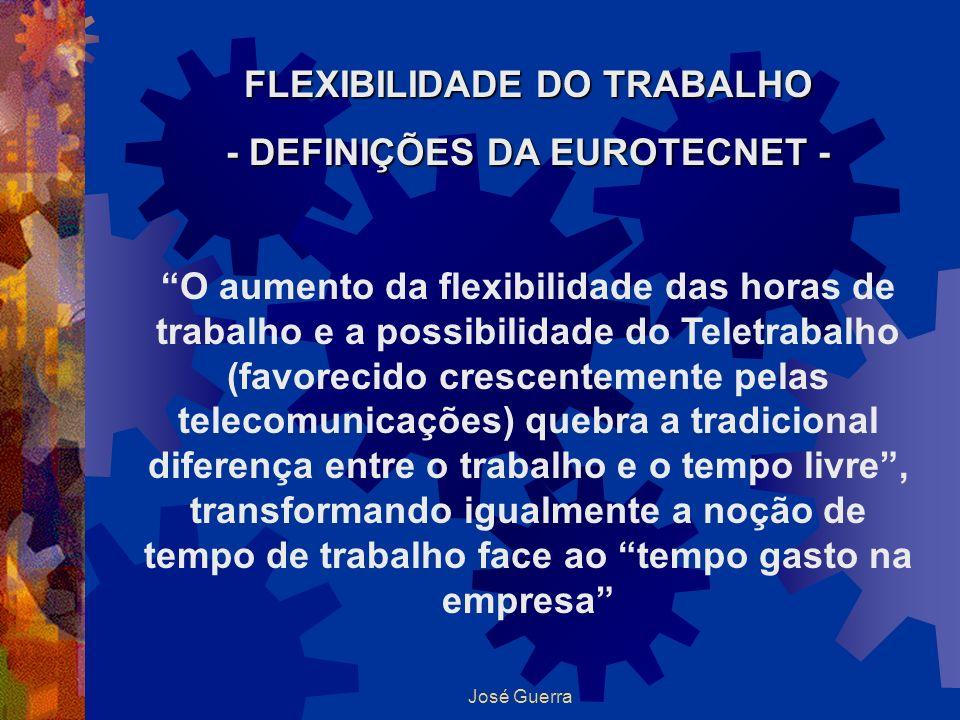 José Guerra FLEXIBILIDADE DO TRABALHO - DEFINIÇÕES DA EUROTECNET - O aumento da flexibilidade das horas de trabalho e a possibilidade do Teletrabalho